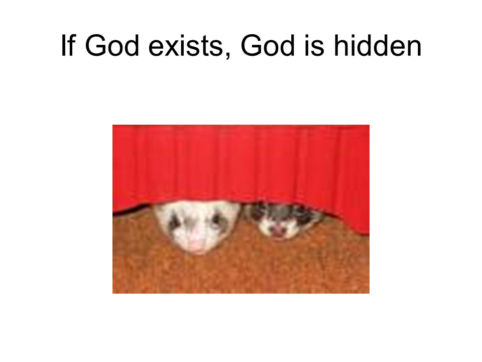 If God exists, God is hidden