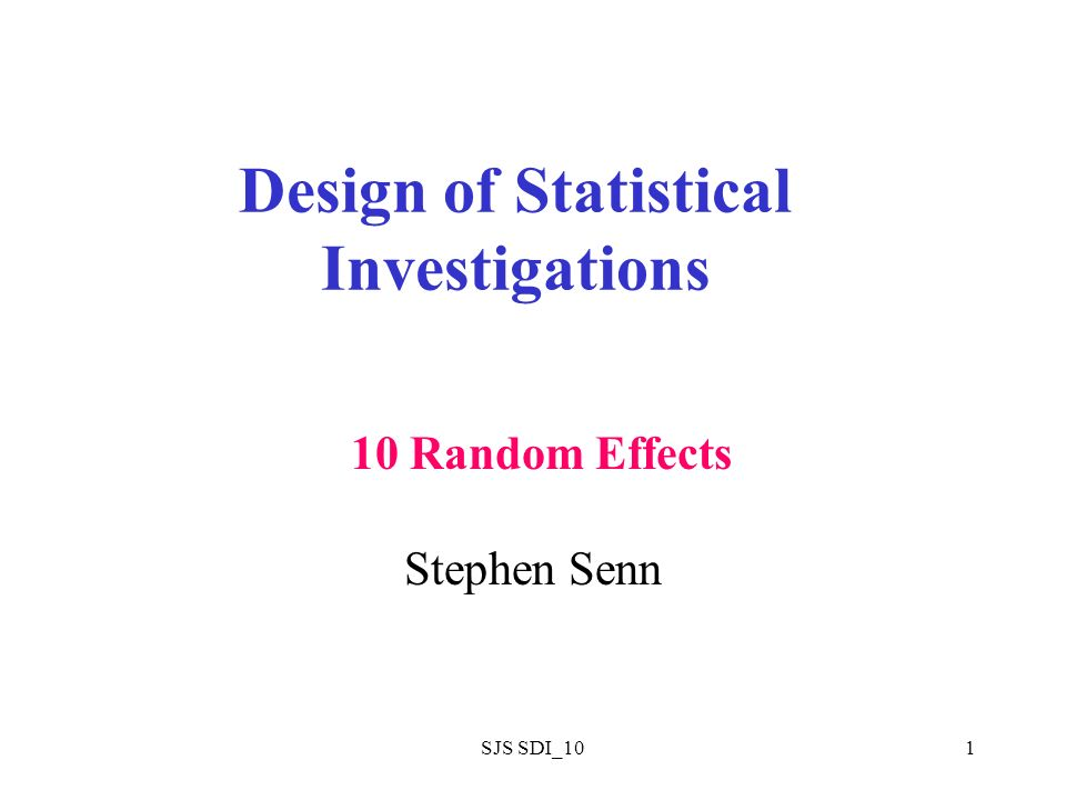 SJS SDI_101 Design of Statistical Investigations Stephen Senn 10 Random Effects