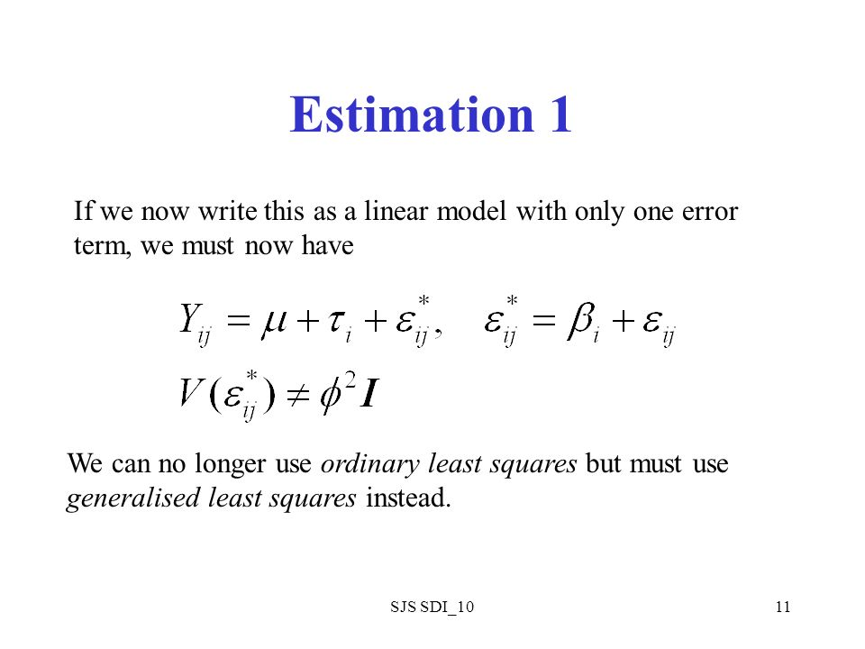 SJS SDI_1011 Estimation 1 If we now write this as a linear model with only one error term, we must now have We can no longer use ordinary least squares but must use generalised least squares instead.