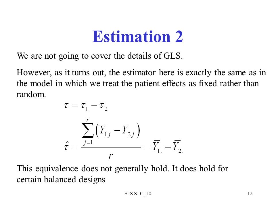 SJS SDI_1012 Estimation 2 We are not going to cover the details of GLS. However, as it turns out, the estimator here is exactly the same as in the mod