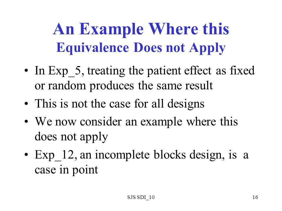 SJS SDI_1016 An Example Where this Equivalence Does not Apply In Exp_5, treating the patient effect as fixed or random produces the same result This i
