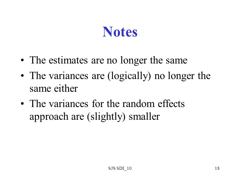 SJS SDI_1018 Notes The estimates are no longer the same The variances are (logically) no longer the same either The variances for the random effects approach are (slightly) smaller