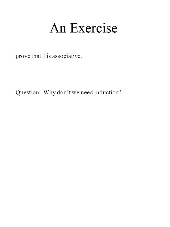 An Exercise prove that || is associative. Question: Why dont we need induction