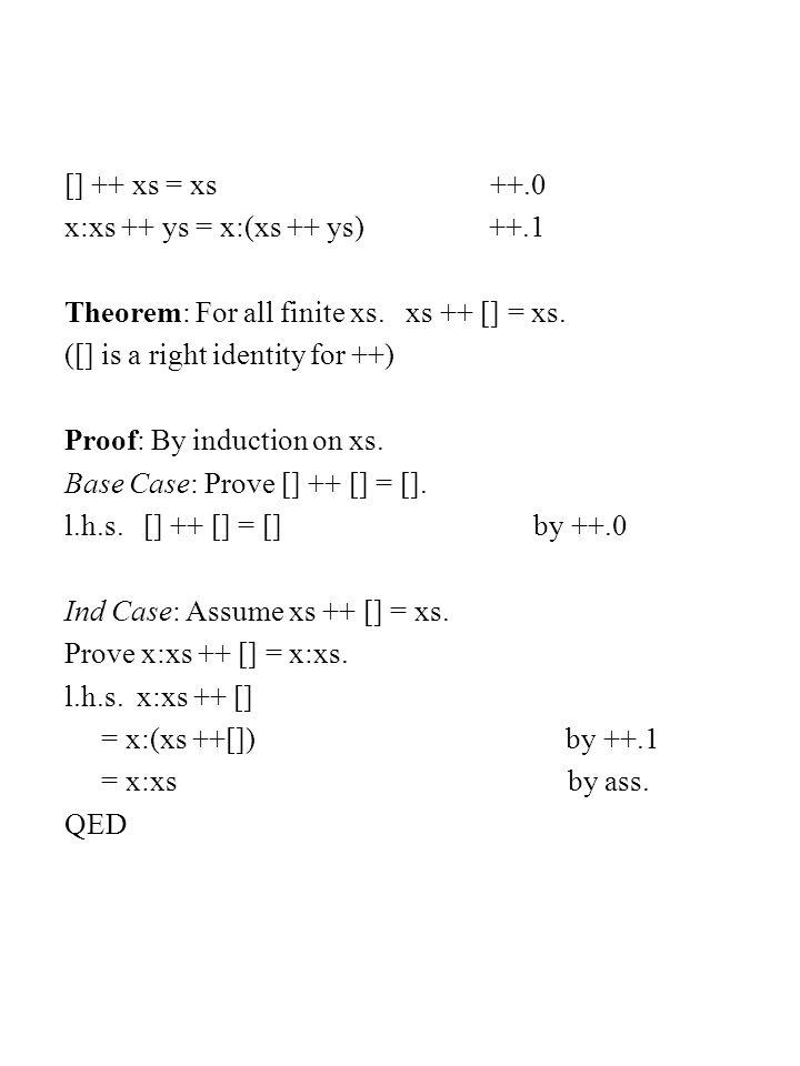 [] ++ xs = xs ++.0 x:xs ++ ys = x:(xs ++ ys) ++.1 Theorem: For all finite xs,yz,zs.