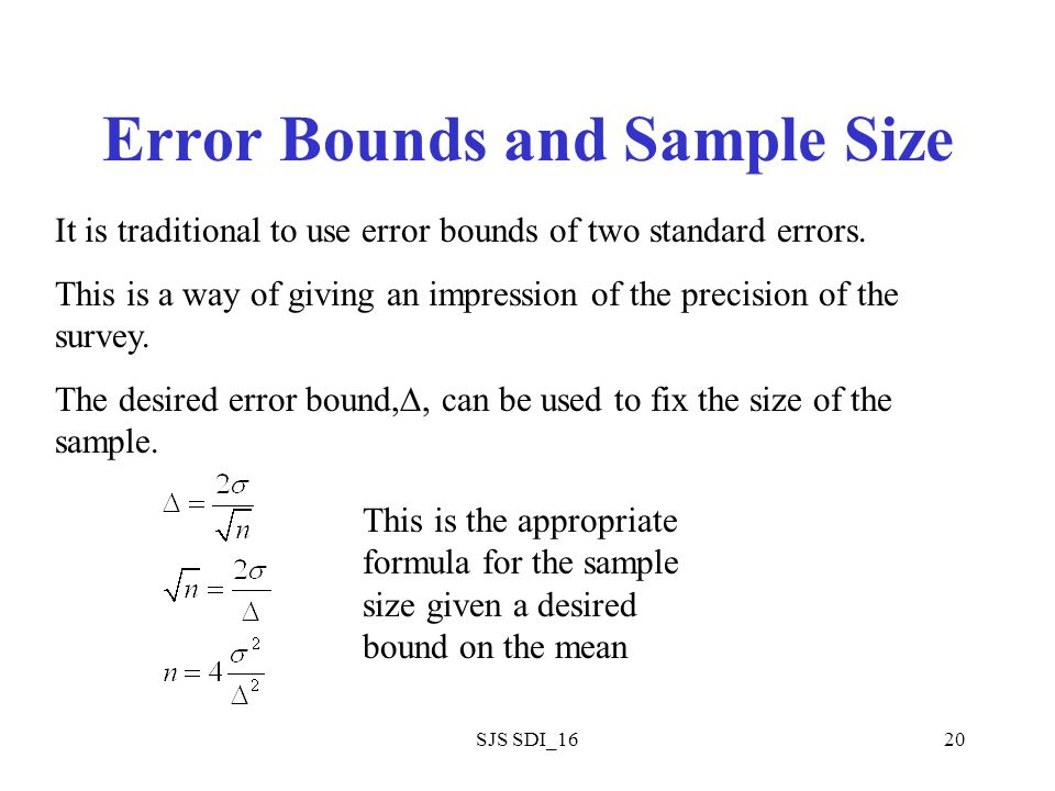 SJS SDI_1620 Error Bounds and Sample Size It is traditional to use error bounds of two standard errors.
