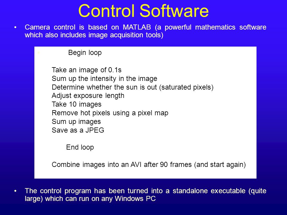 Control Software Camera control is based on MATLAB (a powerful mathematics software which also includes image acquisition tools) The control program h