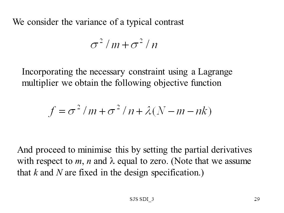 SJS SDI_329 We consider the variance of a typical contrast Incorporating the necessary constraint using a Lagrange multiplier we obtain the following objective function And proceed to minimise this by setting the partial derivatives with respect to m, n and equal to zero.