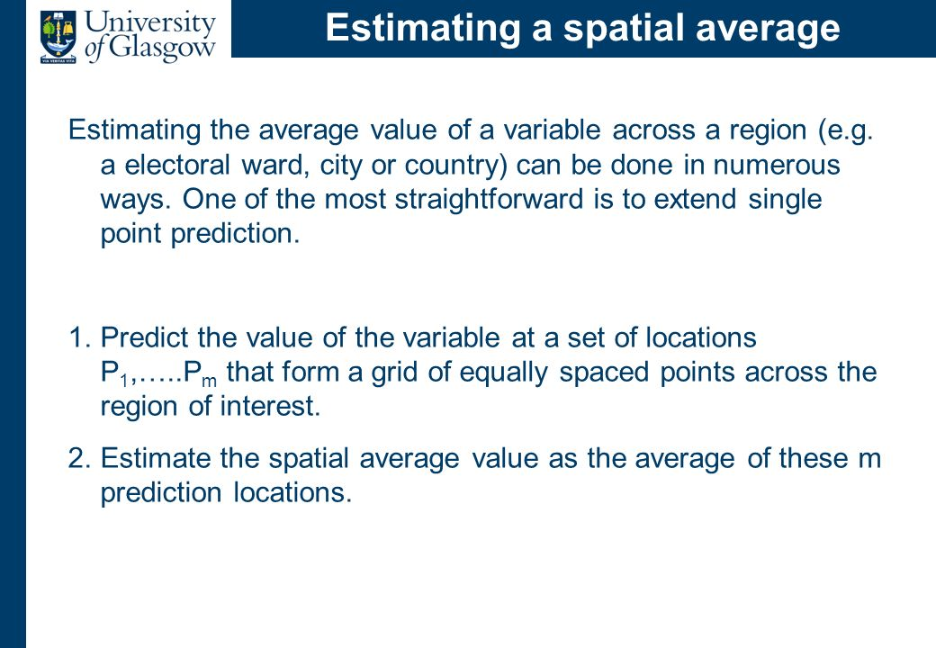 Estimating a spatial average Estimating the average value of a variable across a region (e.g. a electoral ward, city or country) can be done in numero