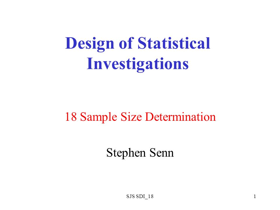 SJS SDI_181 Design of Statistical Investigations 18 Sample Size Determination Stephen Senn