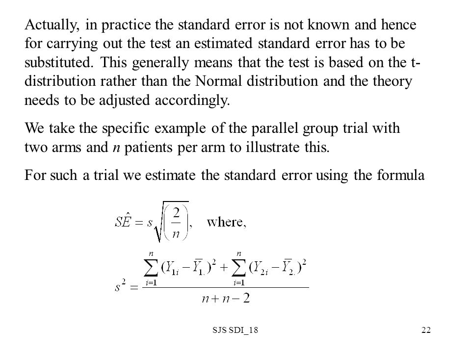 SJS SDI_1822 Actually, in practice the standard error is not known and hence for carrying out the test an estimated standard error has to be substitut
