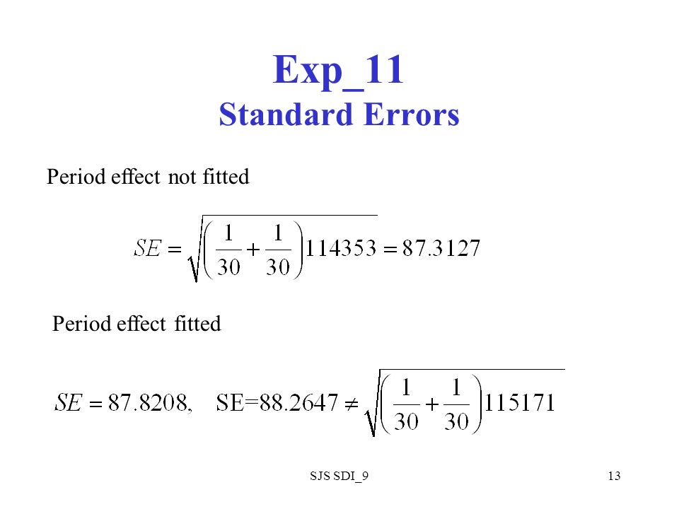 SJS SDI_913 Exp_11 Standard Errors Period effect not fitted Period effect fitted