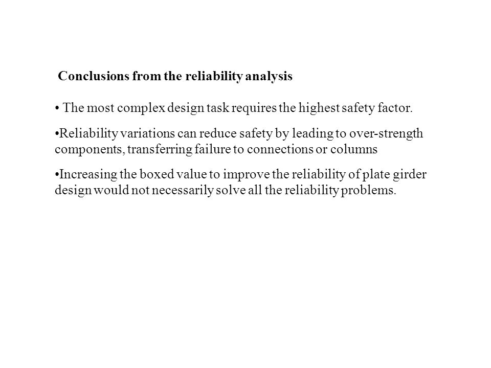 Conclusions from the reliability analysis The most complex design task requires the highest safety factor. Reliability variations can reduce safety by