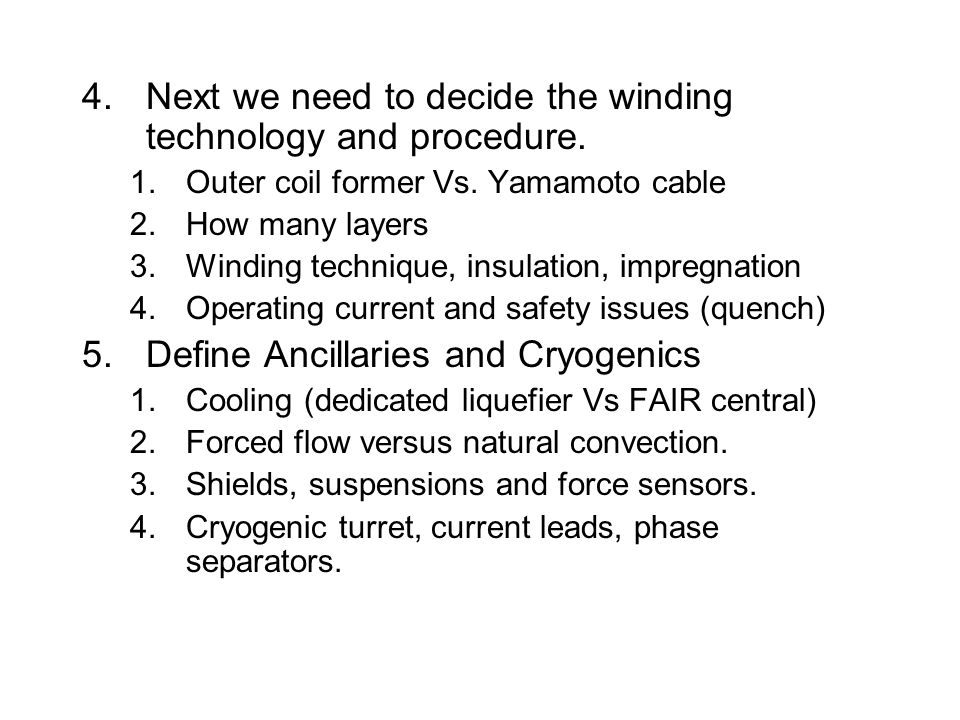 4.Next we need to decide the winding technology and procedure. 1.Outer coil former Vs. Yamamoto cable 2.How many layers 3.Winding technique, insulatio
