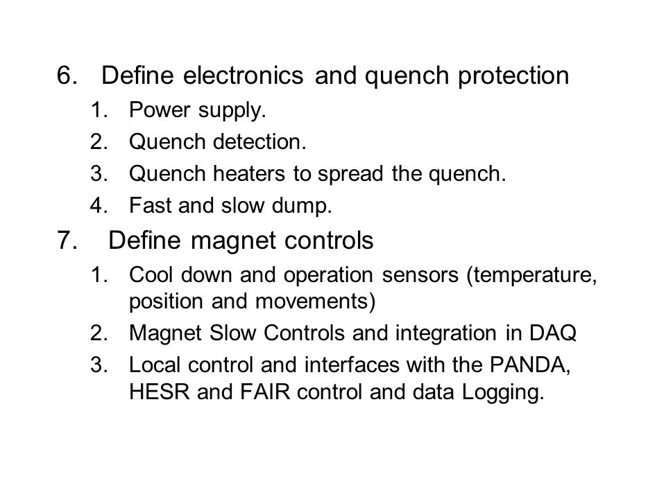 6.Define electronics and quench protection 1.Power supply. 2.Quench detection. 3.Quench heaters to spread the quench. 4.Fast and slow dump. 7. Define