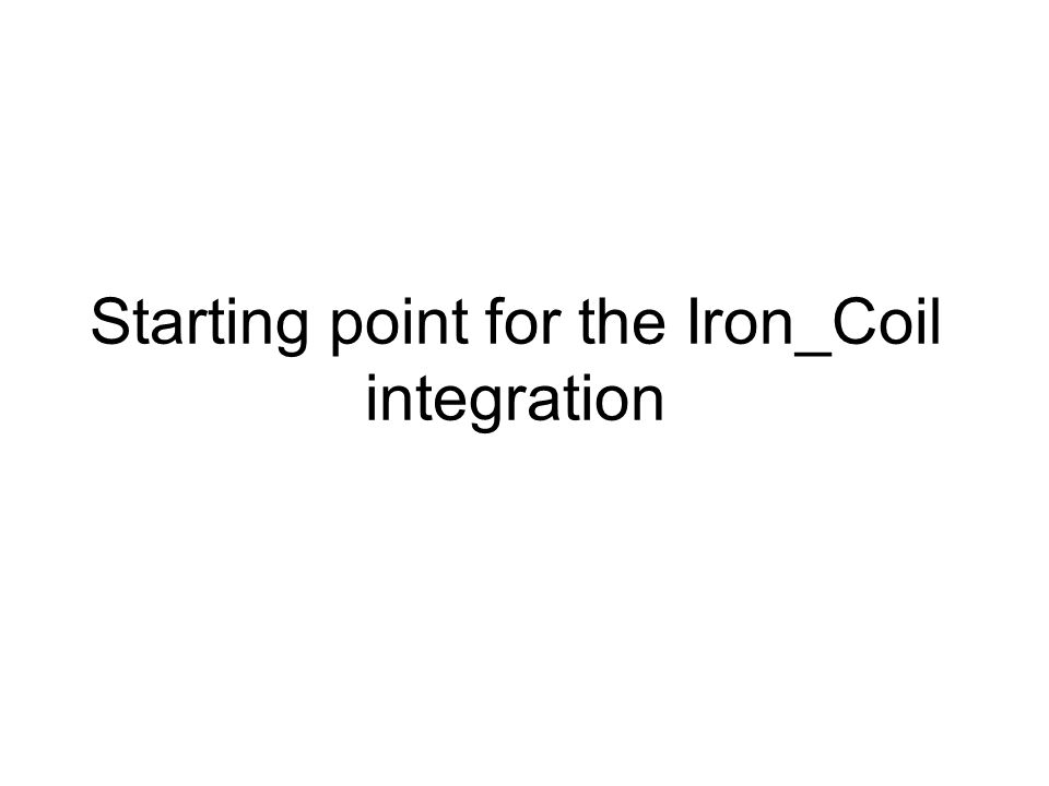 Starting point for the Iron_Coil integration