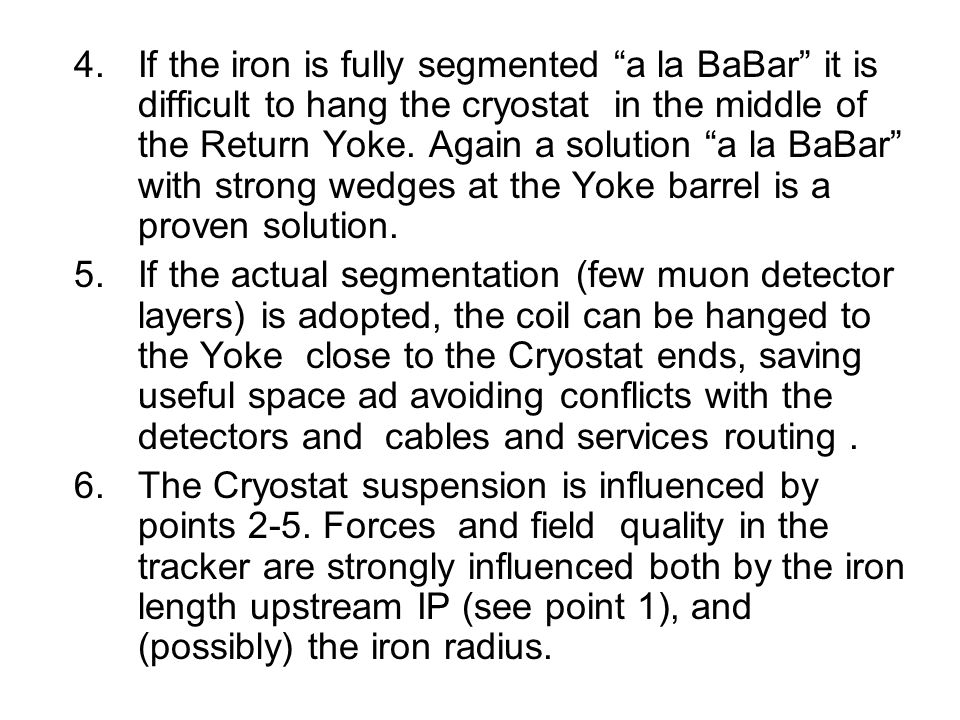 4.If the iron is fully segmented a la BaBar it is difficult to hang the cryostat in the middle of the Return Yoke. Again a solution a la BaBar with st