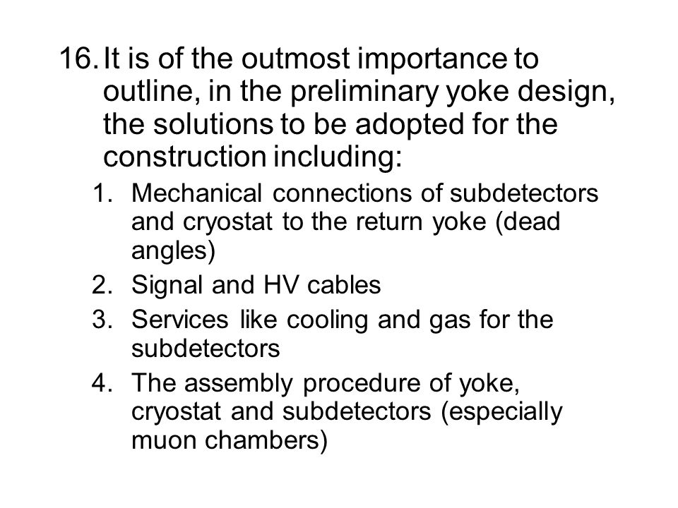 16.It is of the outmost importance to outline, in the preliminary yoke design, the solutions to be adopted for the construction including: 1.Mechanica