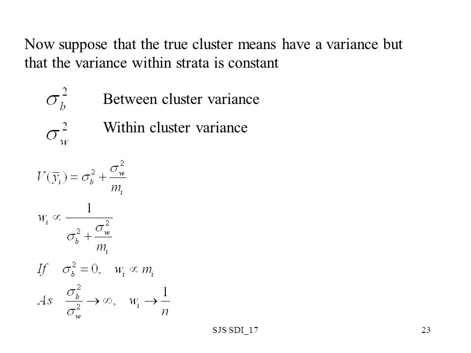 SJS SDI_1723 Now suppose that the true cluster means have a variance but that the variance within strata is constant Between cluster variance Within cluster variance