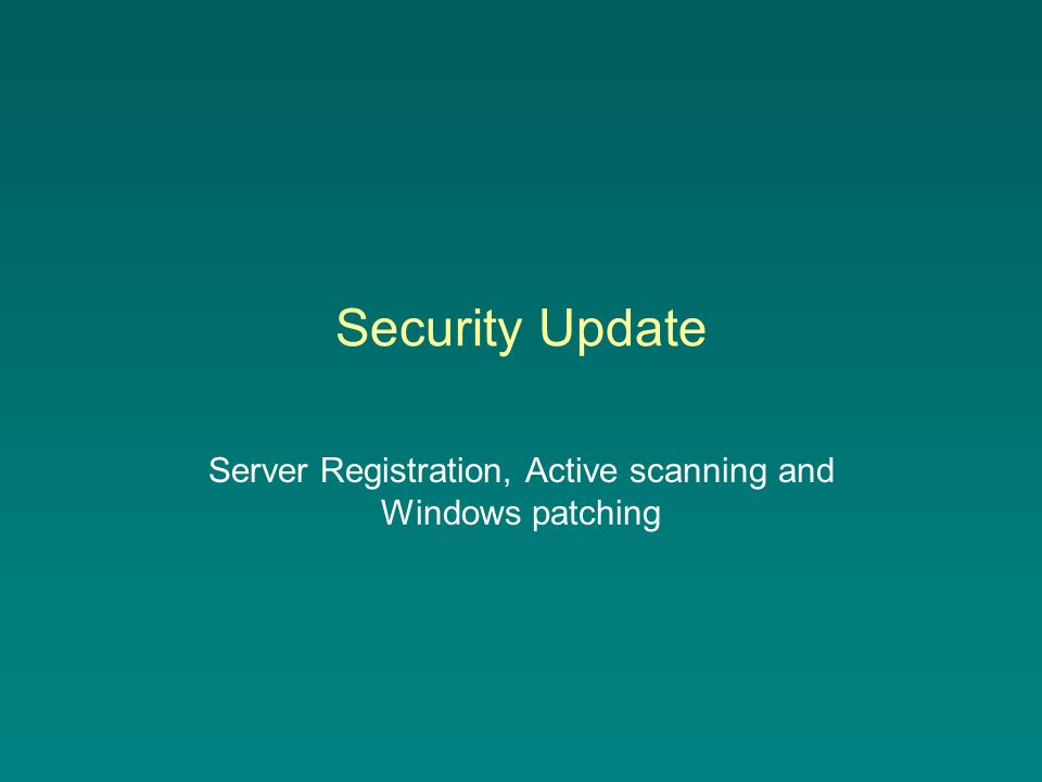 Security Update Server Registration, Active scanning and Windows patching