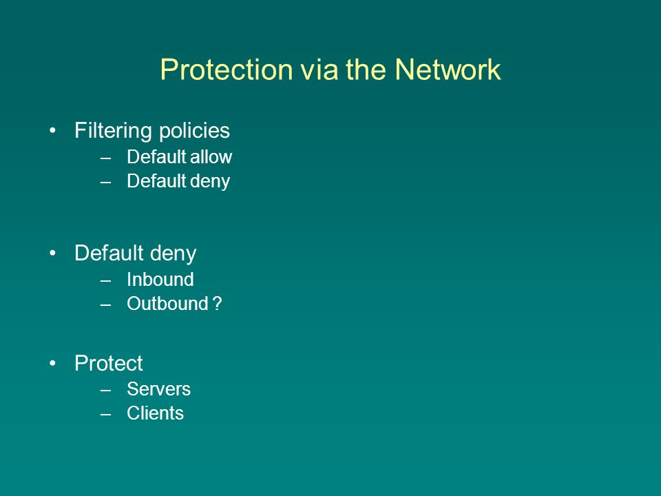 Protection via the Network Filtering policies –Default allow –Default deny Default deny –Inbound –Outbound .