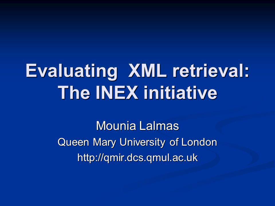 Outline Information retrieval Information retrieval (Content-oriented) XML retrieval (Content-oriented) XML retrieval Evaluating information retrieval Evaluating information retrieval Evaluating XML retrieval: INEX Evaluating XML retrieval: INEX