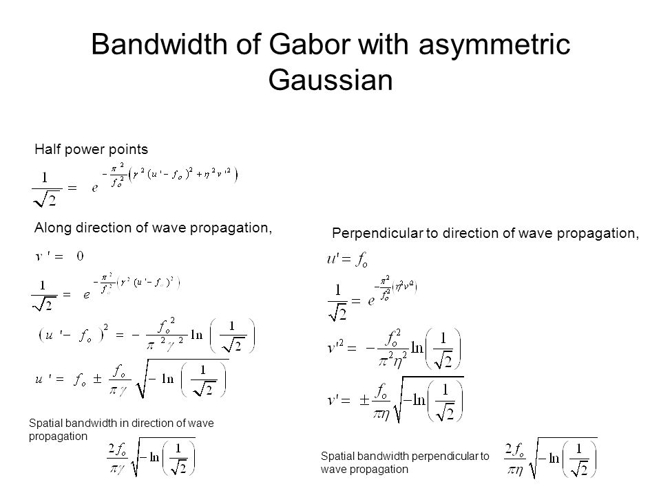 Bandwidth of Gabor with asymmetric Gaussian Half power points Along direction of wave propagation, Perpendicular to direction of wave propagation, Spatial bandwidth perpendicular to wave propagation Spatial bandwidth in direction of wave propagation