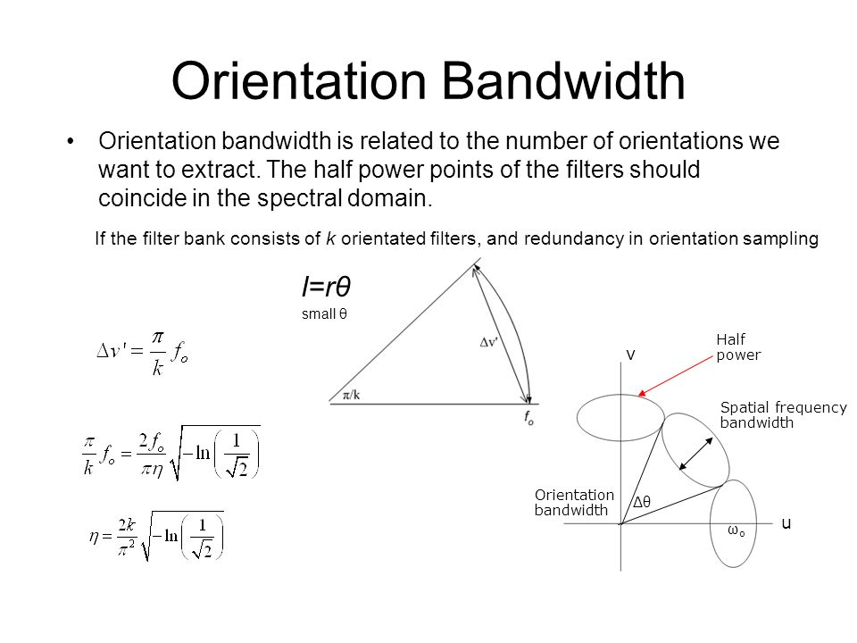 Orientation Bandwidth Orientation bandwidth is related to the number of orientations we want to extract. The half power points of the filters should c