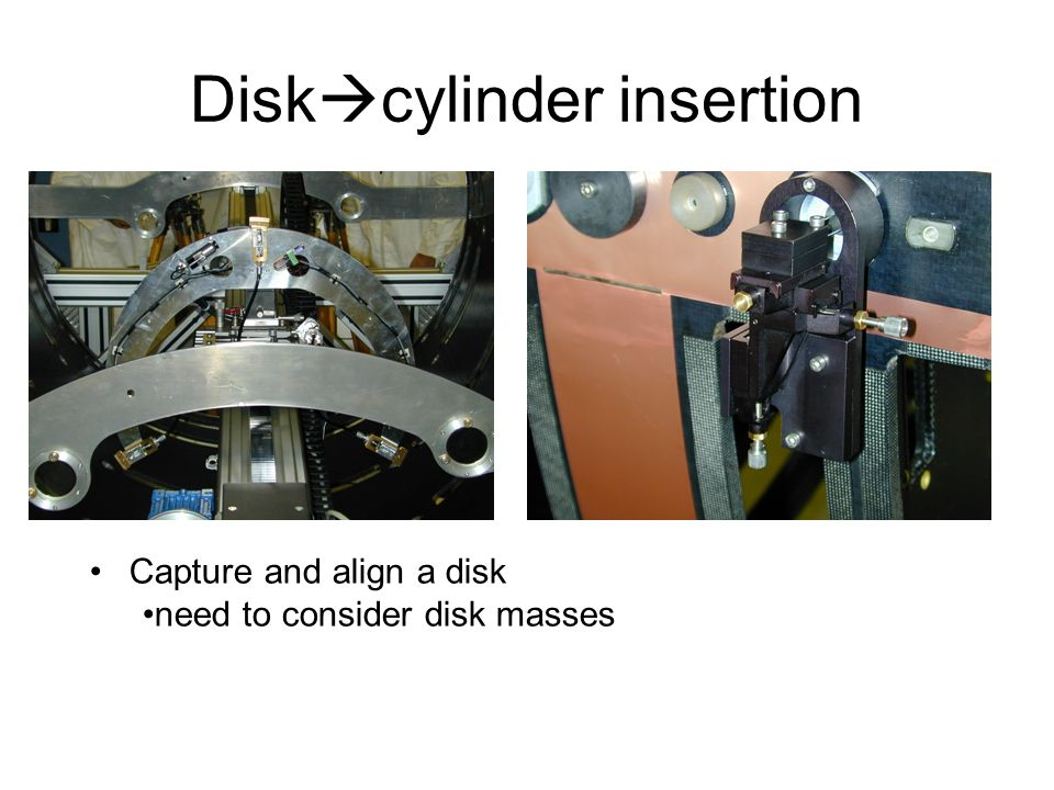 Disk cylinder insertion Capture and align a disk need to consider disk masses