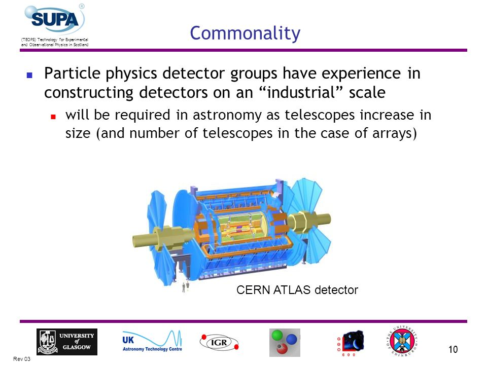 (TEOPS) Technology for Experimental and Observational Physics in Scotland Rev 03 10 Particle physics detector groups have experience in constructing d