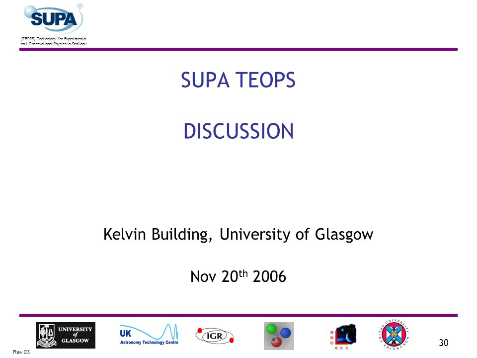 (TEOPS) Technology for Experimental and Observational Physics in Scotland Rev 03 30 SUPA TEOPS DISCUSSION Kelvin Building, University of Glasgow Nov 2