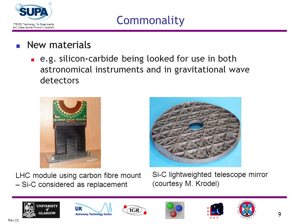 (TEOPS) Technology for Experimental and Observational Physics in Scotland Rev 03 9 New materials e.g.