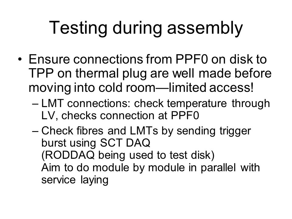 Testing during assembly Ensure connections from PPF0 on disk to TPP on thermal plug are well made before moving into cold roomlimited access! –LMT con