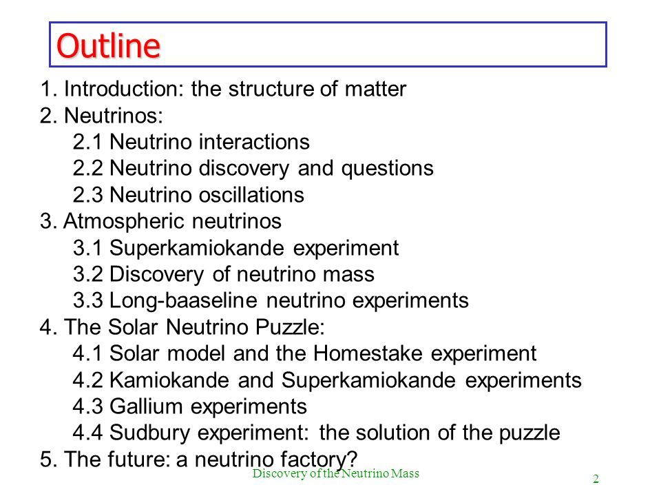 2 Discovery of the Neutrino Mass Outline 1. Introduction: the structure of matter 2. Neutrinos: 2.1 Neutrino interactions 2.2 Neutrino discovery and q
