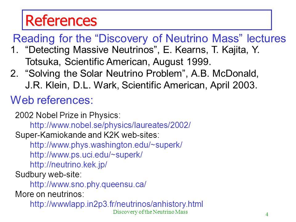 4 Discovery of the Neutrino Mass References 1.Detecting Massive Neutrinos, E. Kearns, T. Kajita, Y. Totsuka, Scientific American, August 1999. 2.Solvi