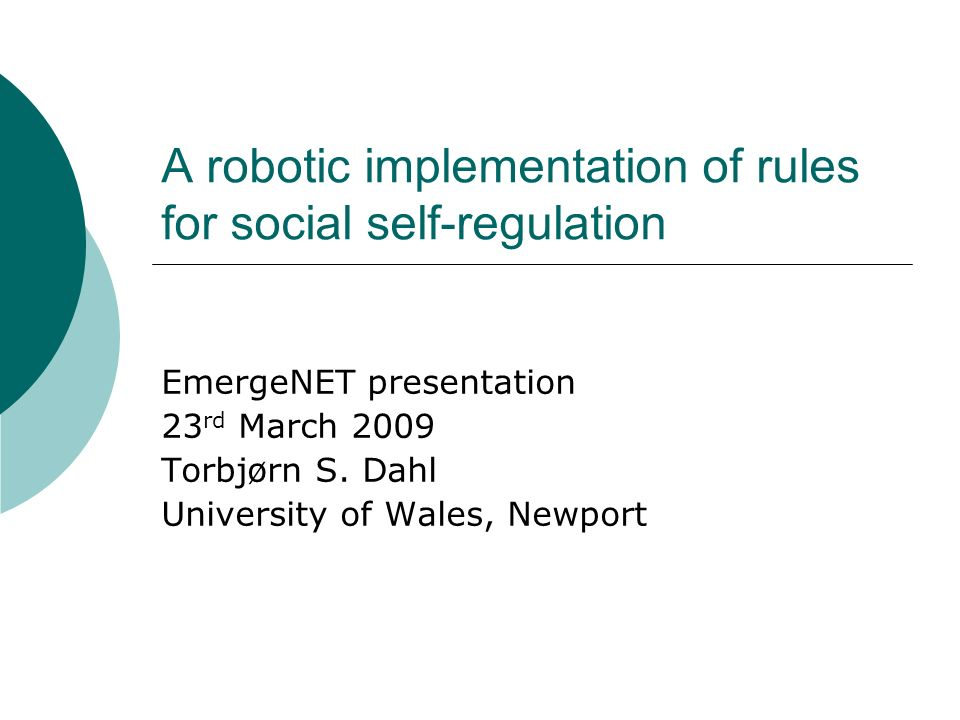 Defying the rules: How self-regulatory social systems work Prof Kim Christensen, Imperial College Dr Ana Sendova-Franks, UWE Dr Angela Espinosa, Hull University Dr Torbjørn Dahl, University of Wales, Newport Aim: To find a set of generic rules that describe emergent self-regulation in ant, human and robotic social systems