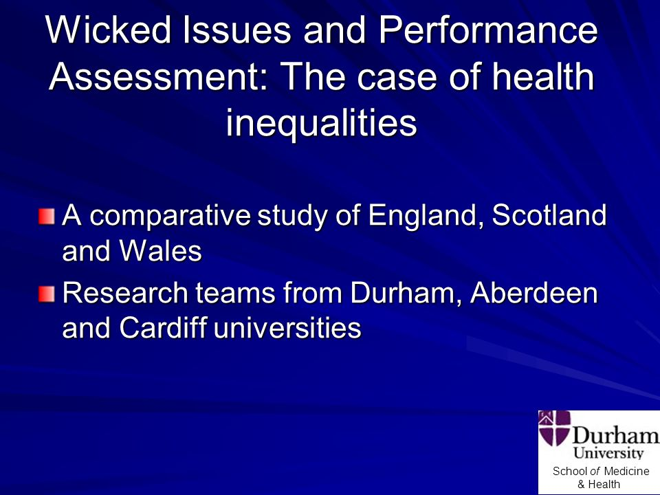 School of Medicine & Health Wicked Issues and Performance Assessment: The case of health inequalities A comparative study of England, Scotland and Wal