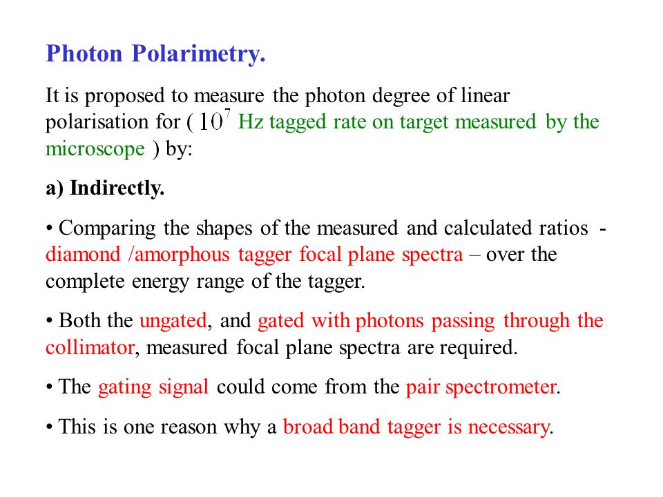 Photon Polarimetry. It is proposed to measure the photon degree of linear polarisation for ( Hz tagged rate on target measured by the microscope ) by: