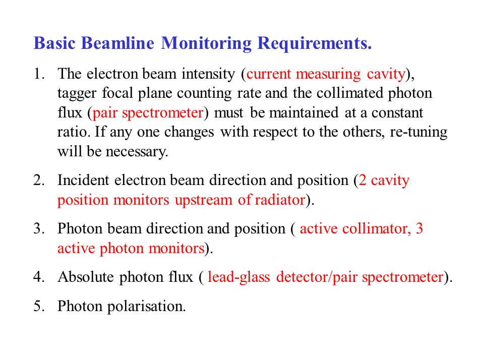 Basic Beamline Monitoring Requirements. 1.The electron beam intensity (current measuring cavity), tagger focal plane counting rate and the collimated