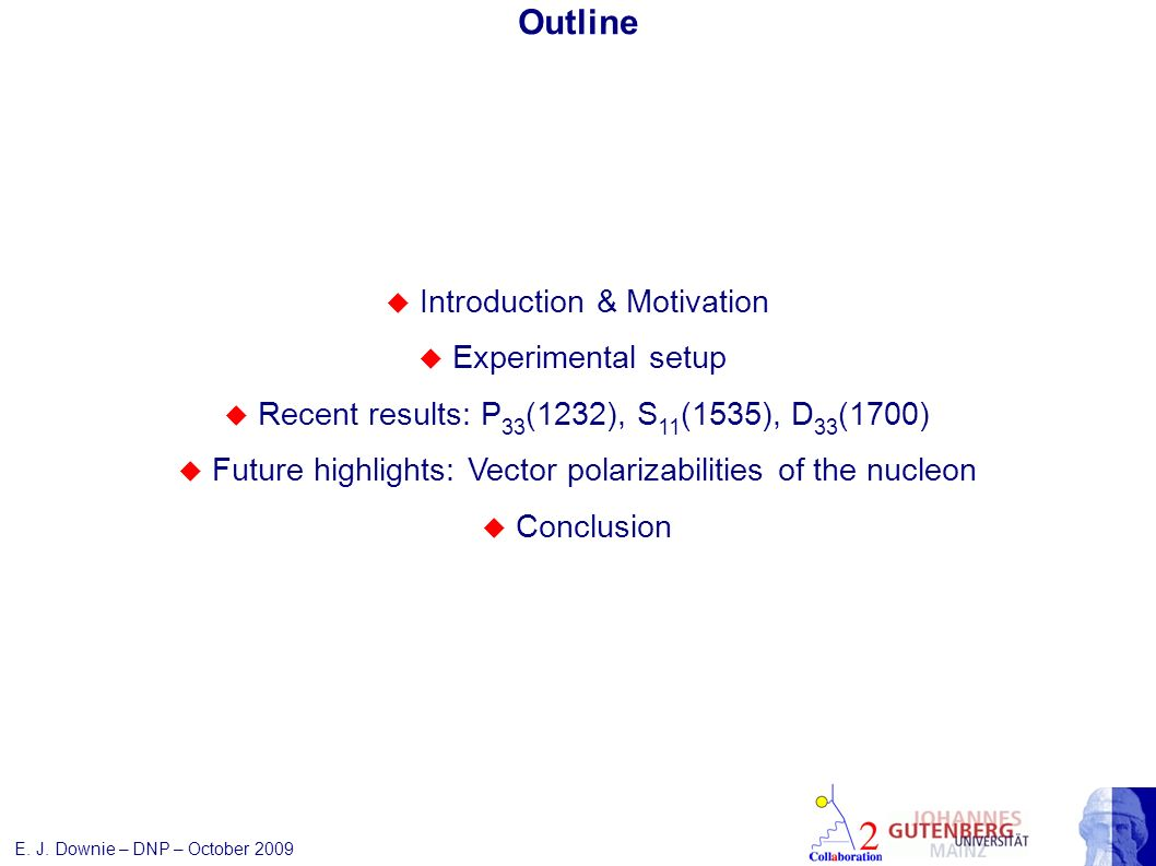 E. J. Downie – DNP – October 2009 Introduction & Motivation Experimental setup Recent results: P 33 (1232), S 11 (1535), D 33 (1700) Future highlights