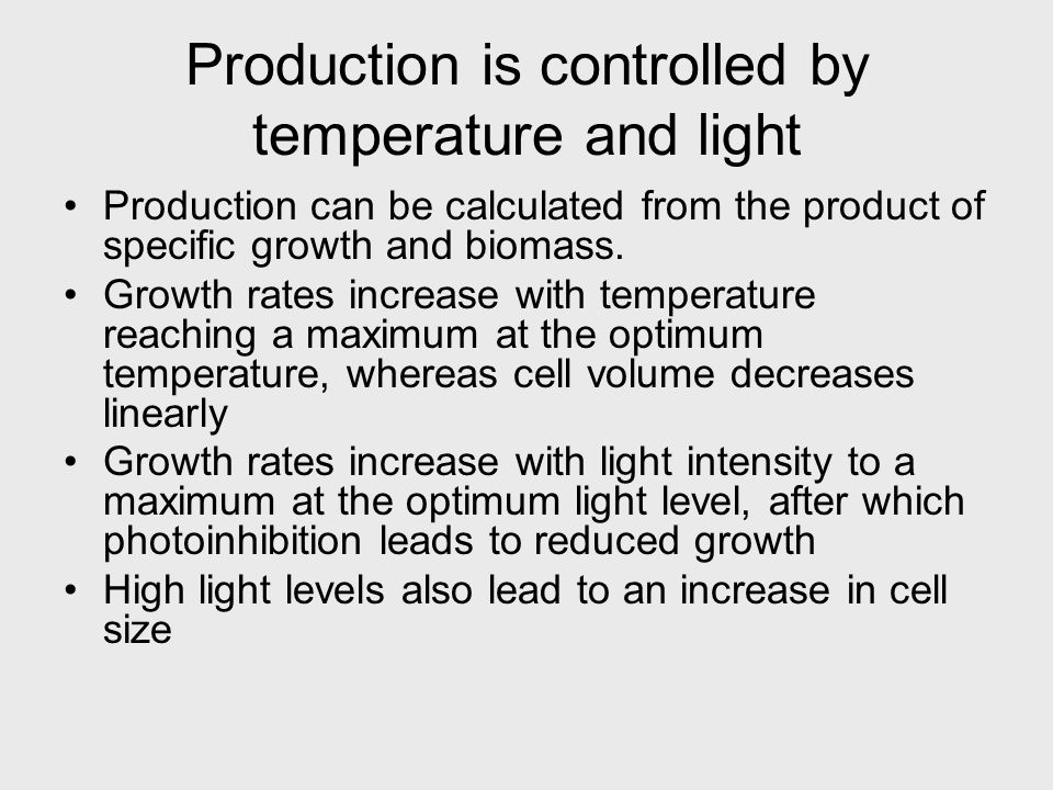 Production is controlled by temperature and light Production can be calculated from the product of specific growth and biomass.