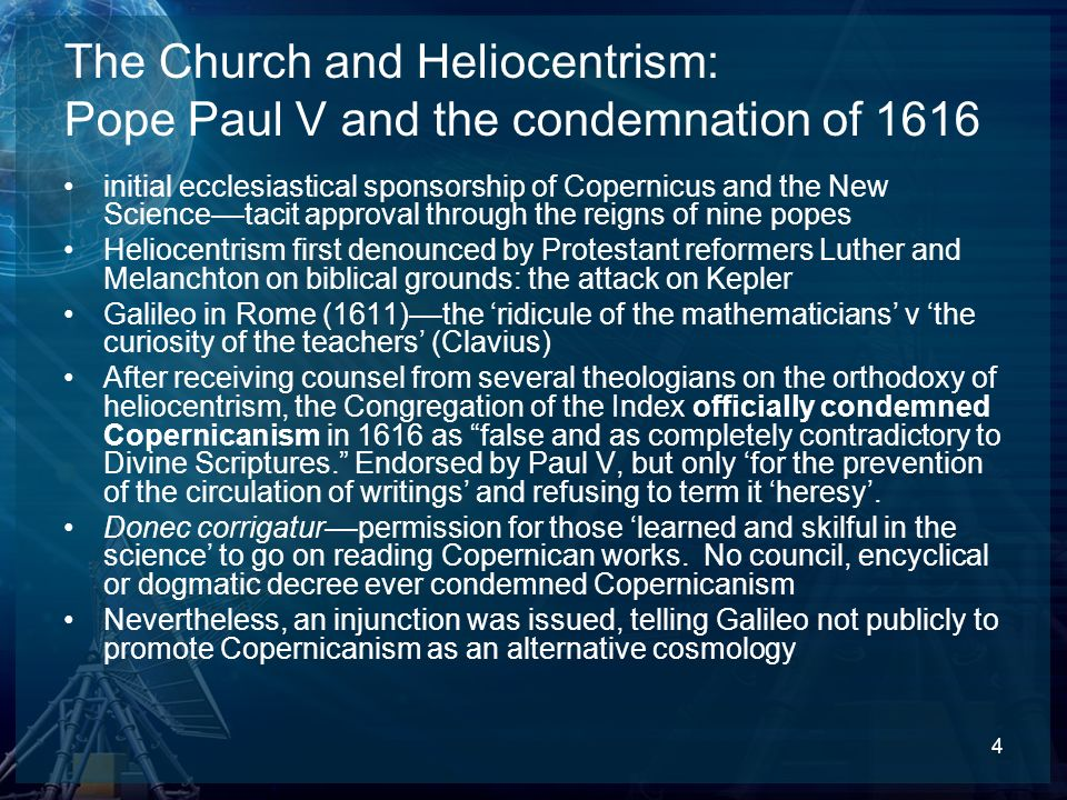 4 The Church and Heliocentrism: Pope Paul V and the condemnation of 1616 initial ecclesiastical sponsorship of Copernicus and the New Science––tacit a