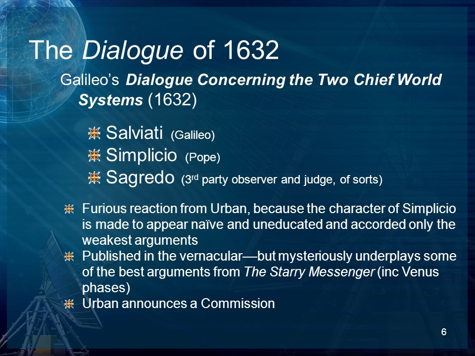 7 The Roman Trial In the trial there were two primary legal questions: Had Galileo acted improperly in the years before the Dialogue… appeared.