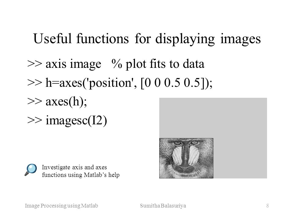 Image Processing using Matlab Sumitha Balasuriya9 Histograms Frequency of the intensity values of the image Quantise frequency into intervals (called bins) (Un-normalised) probability density function of image intensities