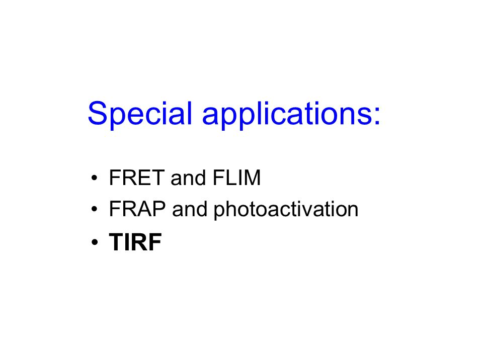 Special applications: FRET and FLIM FRAP and photoactivation TIRF