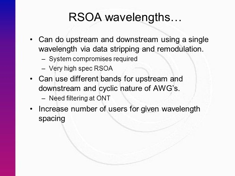 RSOA wavelengths… Can do upstream and downstream using a single wavelength via data stripping and remodulation.