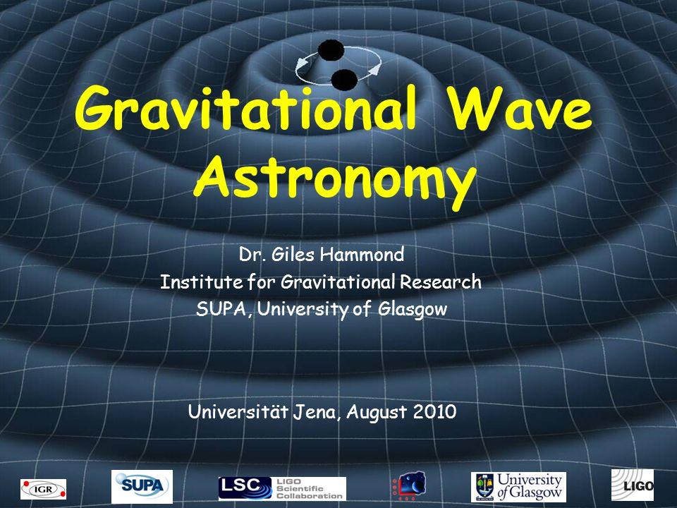 Gravitational Wave Astronomy Dr.