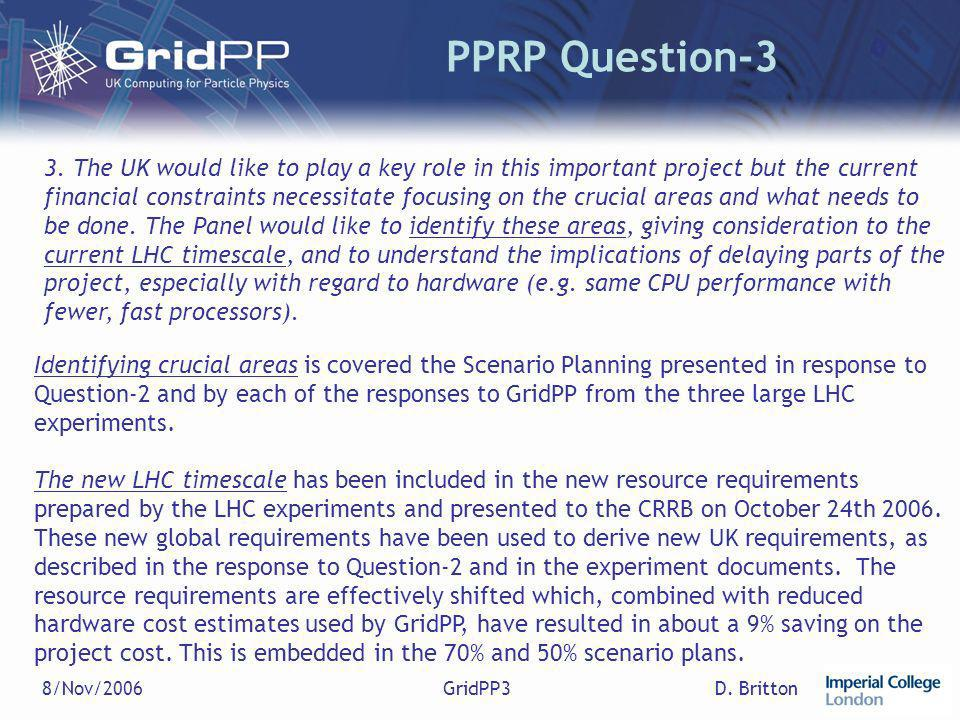 D. Britton8/Nov/2006GridPP3 PPRP Question-3 3. The UK would like to play a key role in this important project but the current financial constraints ne