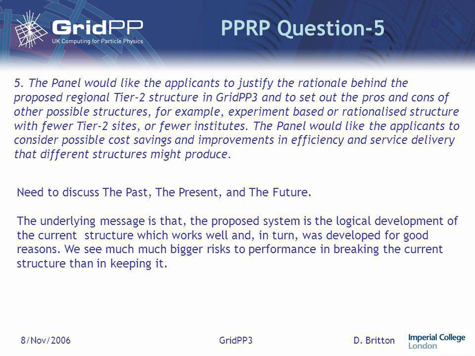 D. Britton8/Nov/2006GridPP3 PPRP Question-5 5. The Panel would like the applicants to justify the rationale behind the proposed regional Tier-2 struct