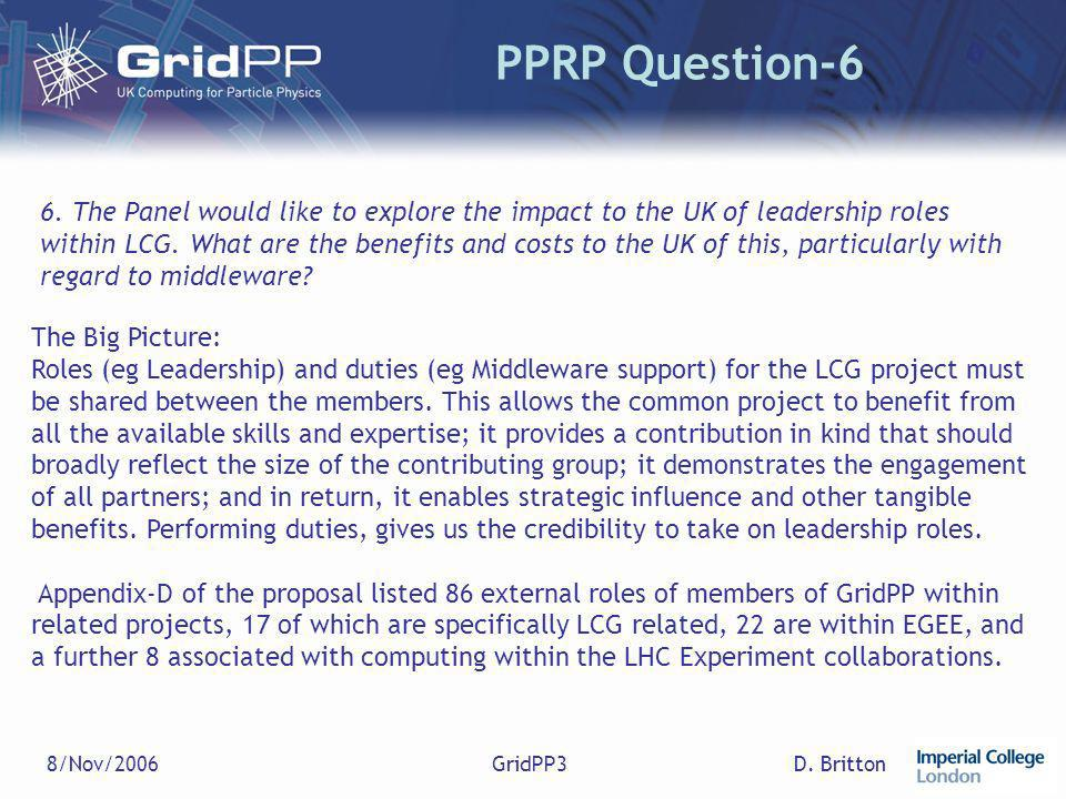 D. Britton8/Nov/2006GridPP3 PPRP Question-6 6. The Panel would like to explore the impact to the UK of leadership roles within LCG. What are the benef