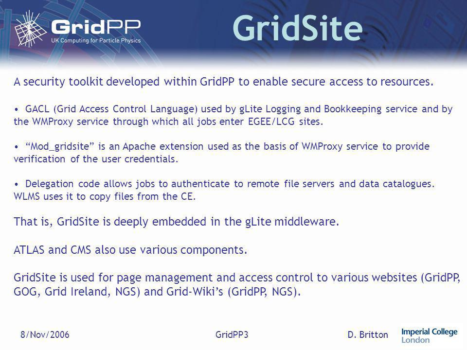 D. Britton8/Nov/2006GridPP3 GridSite A security toolkit developed within GridPP to enable secure access to resources. GACL (Grid Access Control Langua